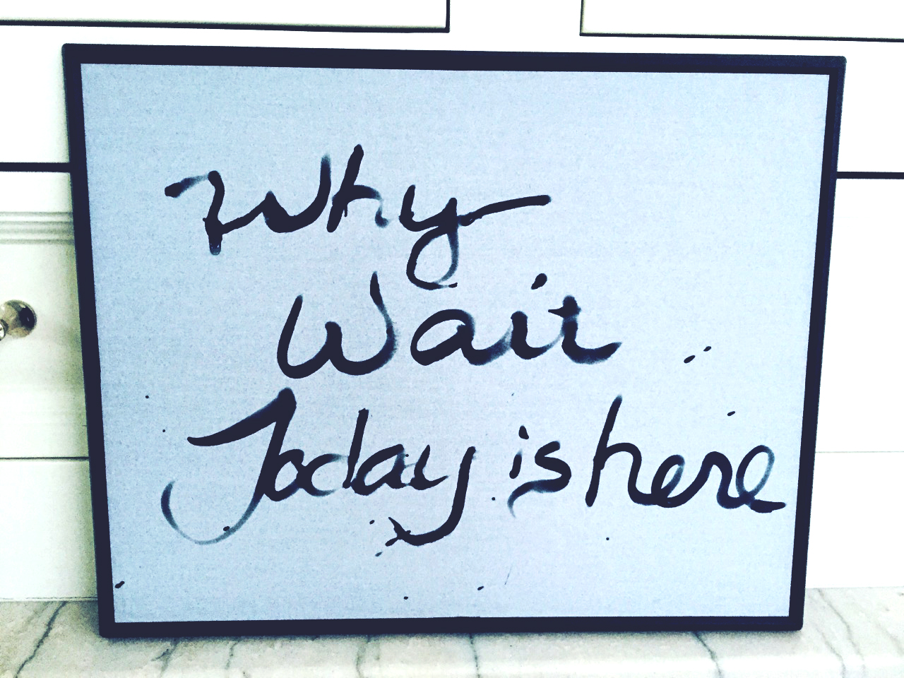 Why Wait - Today is Here